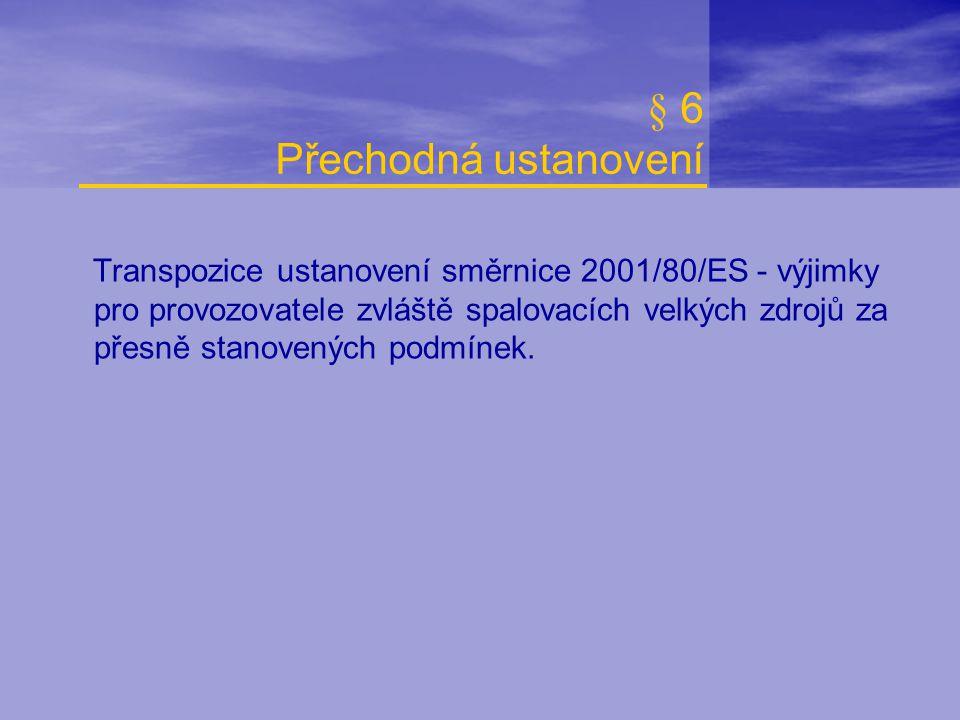 § 6 Přechodná ustanovení Transpozice ustanovení směrnice 2001/80/ES - výjimky pro provozovatele zvláště spalovacích velkých zdrojů za přesně stanovený