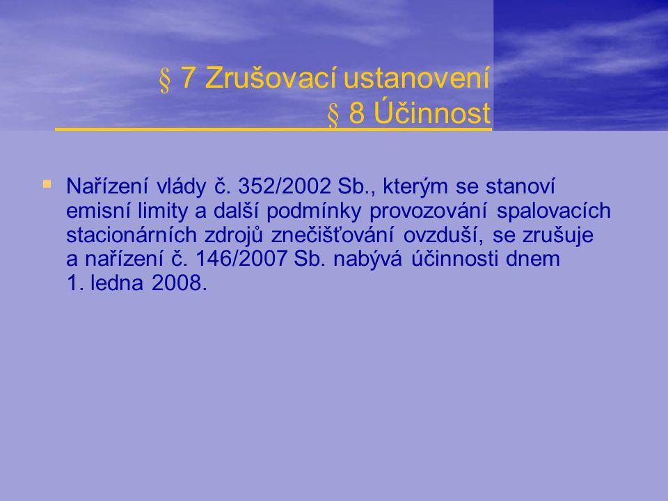 § 7 Zrušovací ustanovení § 8 Účinnost  Nařízení vlády č. 352/2002 Sb., kterým se stanoví emisní limity a další podmínky provozování spalovacích staci