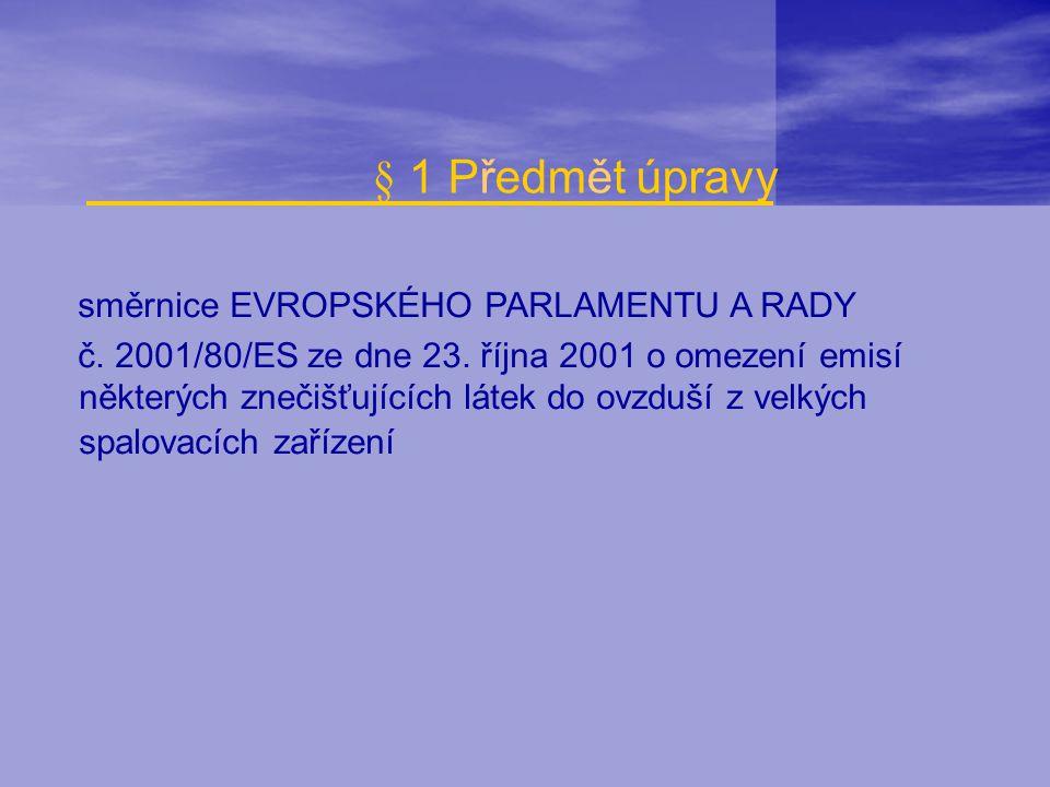 § 1 Předmět úpravy směrnice EVROPSKÉHO PARLAMENTU A RADY č. 2001/80/ES ze dne 23. října 2001 o omezení emisí některých znečišťujících látek do ovzduší
