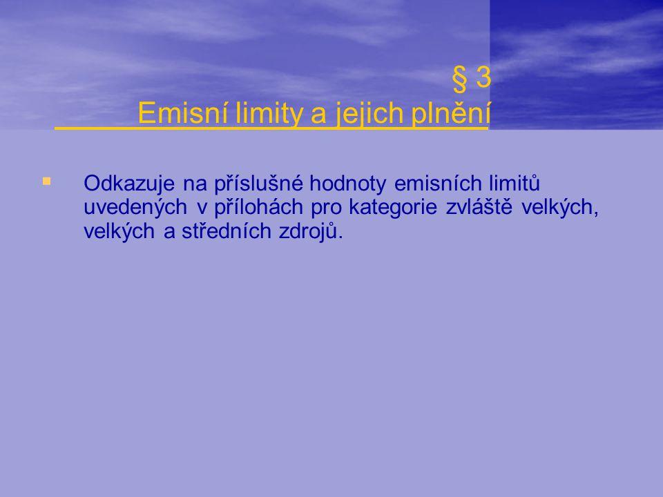  Odkazuje na příslušné hodnoty emisních limitů uvedených v přílohách pro kategorie zvláště velkých, velkých a středních zdrojů. § 3 Emisní limity a j