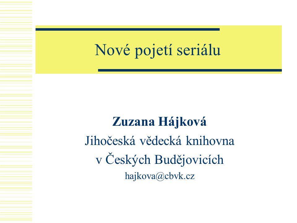 Nové pojetí seriálu Zuzana Hájková Jihočeská vědecká knihovna v Českých Budějovicích hajkova@cbvk.cz