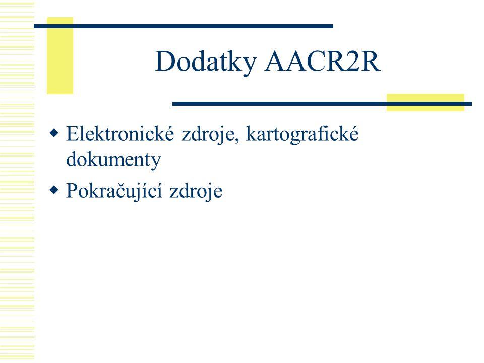 Dodatky AACR2R  Elektronické zdroje, kartografické dokumenty  Pokračující zdroje