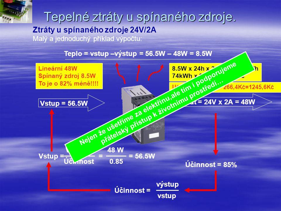 Tepelné ztráty u lineárního zdroje Účinnost= 50% Účinnost= výstup vstup Vstup= = = 96W Výstup 48 W Účinnost 0.5 Vstup = 96W Výstup= 24V x 2A = 48W Teplo= vstup-výstup = 96W – 48W = 48W 48W x 24h x 365days = 420kWh 420kWh x 3.6Kč = 1512Kč/rok Lineární zdroj 24V/2A tepelné ztráty Malý a jednoduchý případ výpočtu:
