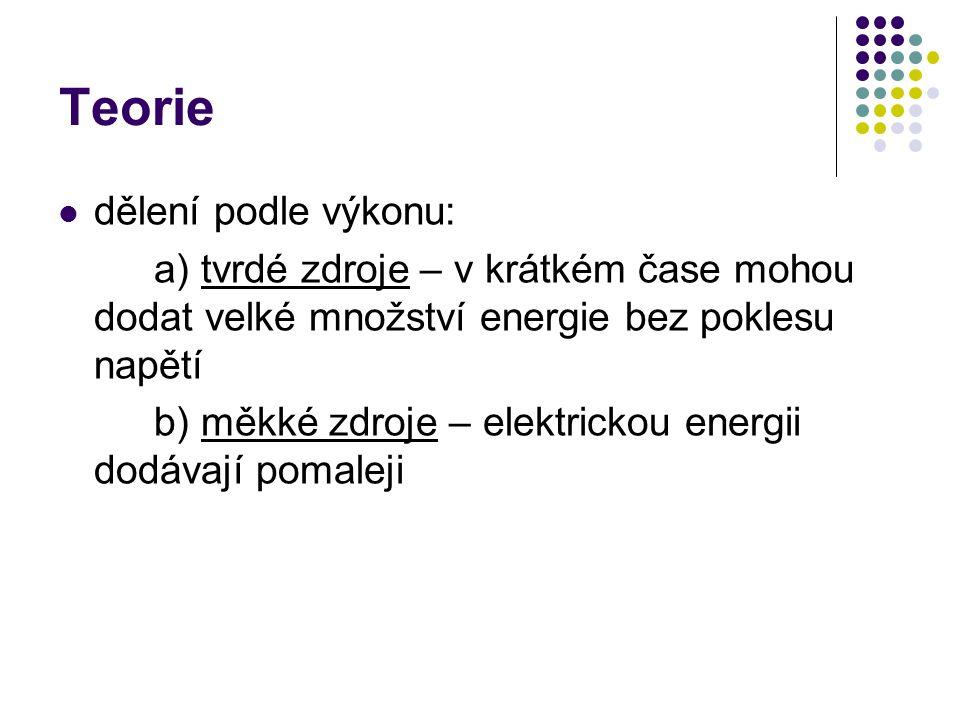 Teorie dělení podle výkonu: a) tvrdé zdroje – v krátkém čase mohou dodat velké množství energie bez poklesu napětí b) měkké zdroje – elektrickou energii dodávají pomaleji
