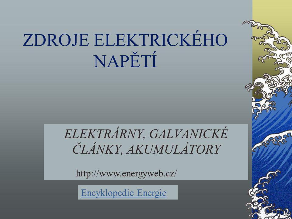 ZDROJE ELEKTRICKÉHO NAPĚTÍ ELEKTRÁRNY, GALVANICKÉ ČLÁNKY, AKUMULÁTORY http://www.energyweb.cz/ Encyklopedie Energie