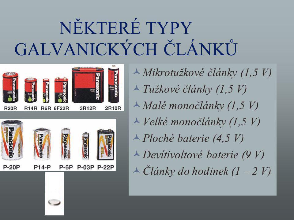 NĚKTERÉ TYPY GALVANICKÝCH ČLÁNKŮ Mikrotužkové články (1,5 V) Tužkové články (1,5 V) Malé monočlánky (1,5 V) Velké monočlánky (1,5 V) Ploché baterie (4