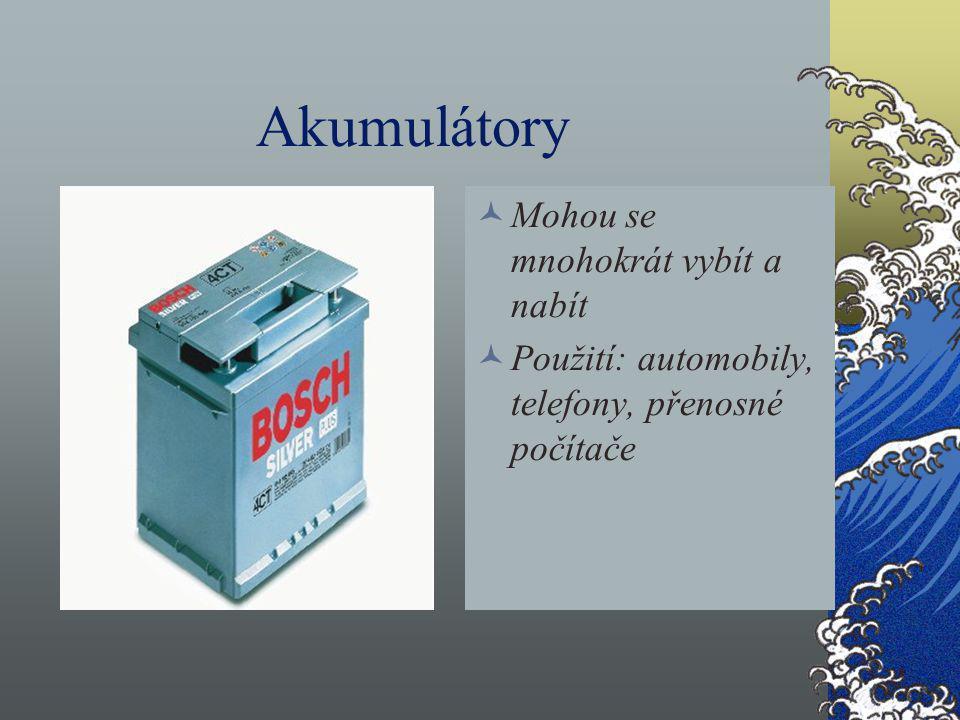Akumulátory Mohou se mnohokrát vybít a nabít Použití: automobily, telefony, přenosné počítače
