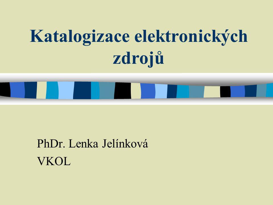 Katalogizace elektronických zdrojů PhDr. Lenka Jelínková VKOL