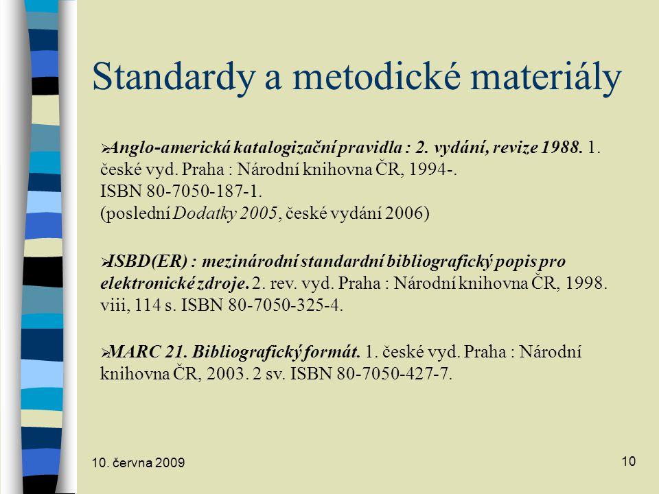 10.června 2009 10 Standardy a metodické materiály  Anglo-americká katalogizační pravidla : 2.