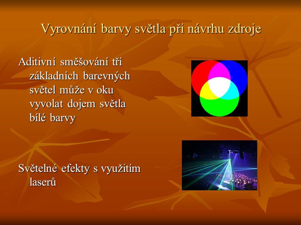Vyrovnání barvy světla při návrhu zdroje Aditivní směšování tří základních barevných světel může v oku vyvolat dojem světla bílé barvy Světelné efekty s využitím laserů