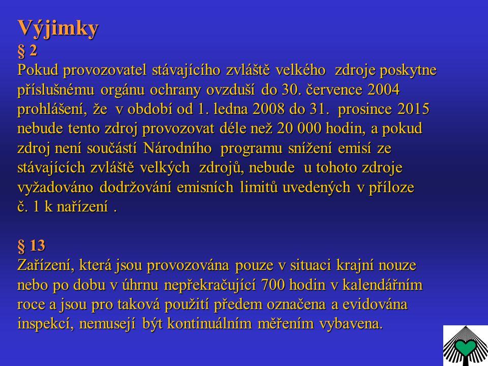 Výjimky § 2 Pokud provozovatel stávajícího zvláště velkého zdroje poskytne příslušnému orgánu ochrany ovzduší do 30. července 2004 prohlášení, že v ob