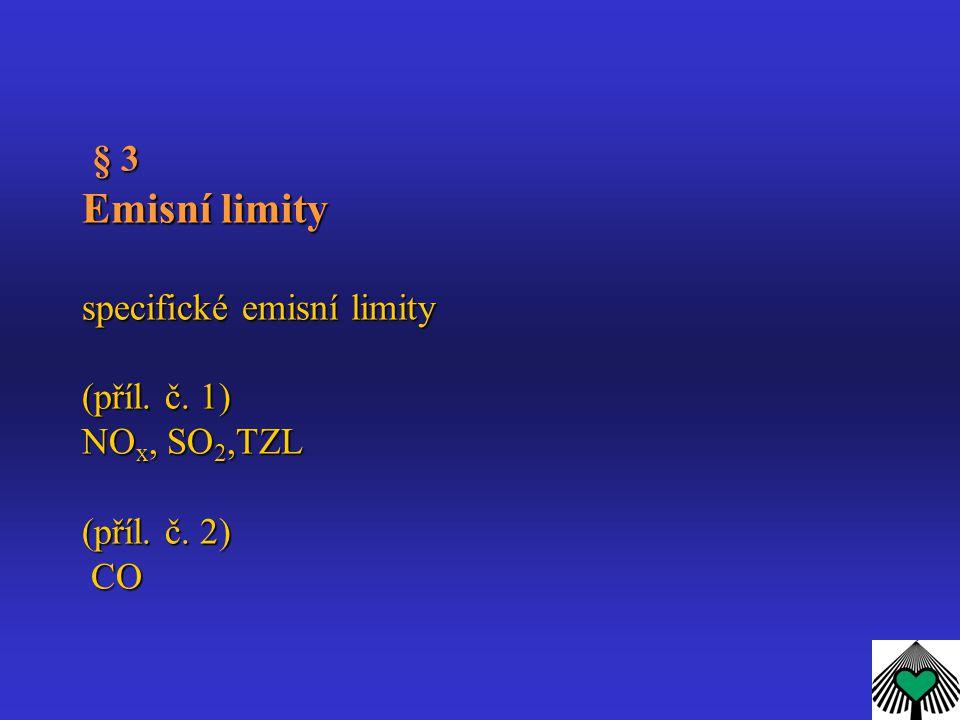§ 3 Emisní limity specifické emisní limity (příl. č. 1) NO x, SO 2,TZL (příl. č. 2) CO § 3 Emisní limity specifické emisní limity (příl. č. 1) NO x, S