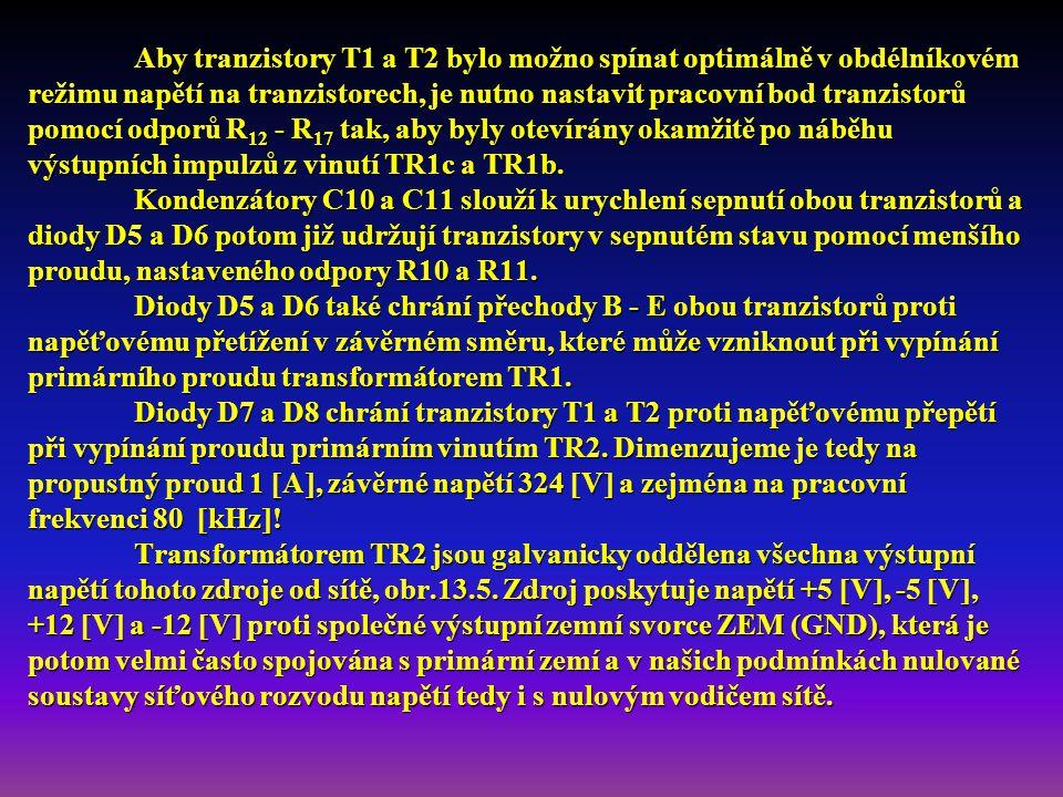 Aby tranzistory T1 a T2 bylo možno spínat optimálně v obdélníkovém režimu napětí na tranzistorech, je nutno nastavit pracovní bod tranzistorů pomocí odporů R 12 - R 17 tak, aby byly otevírány okamžitě po náběhu výstupních impulzů z vinutí TR1c a TR1b.