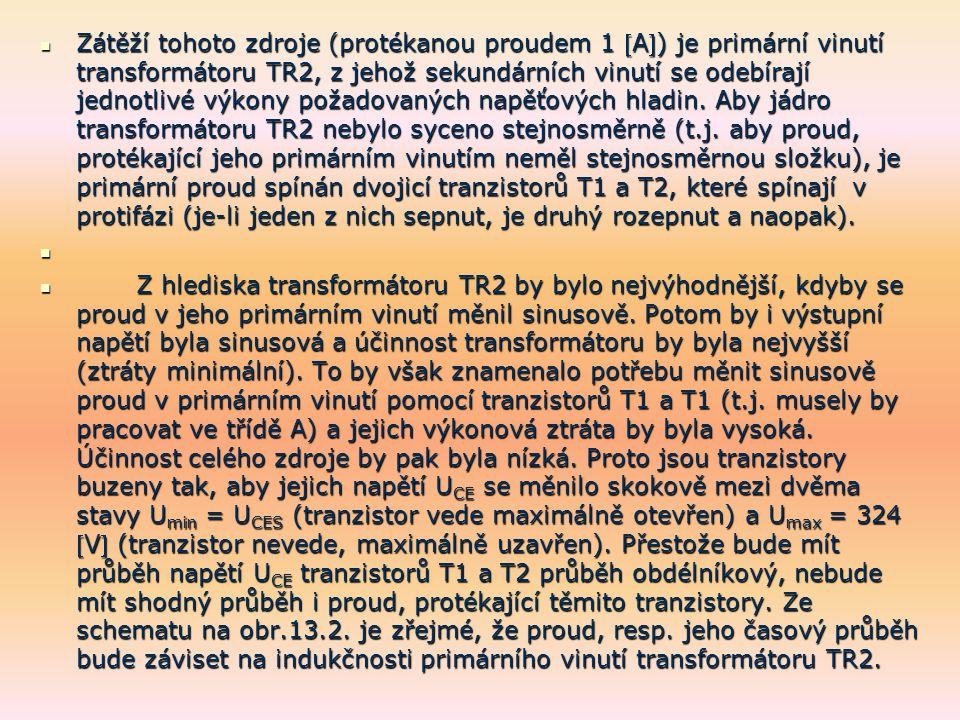 Zátěží tohoto zdroje (protékanou proudem 1 A) je primární vinutí transformátoru TR2, z jehož sekundárních vinutí se odebírají jednotlivé výkony požadovaných napěťových hladin.