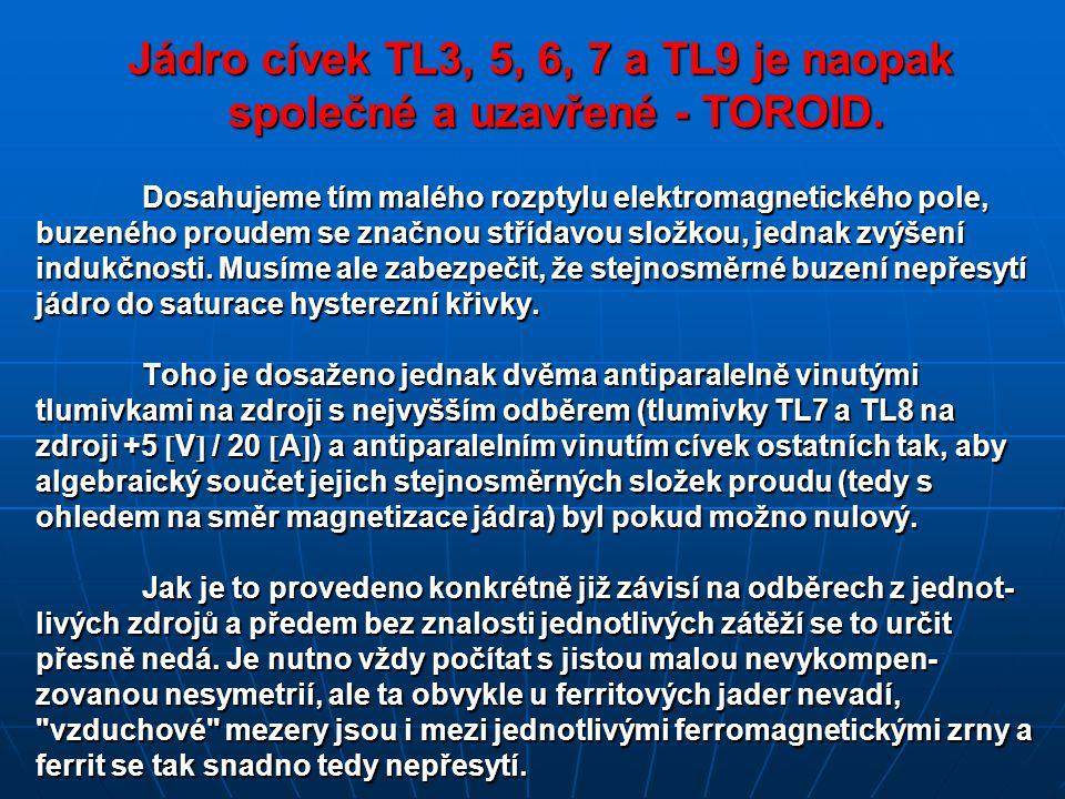 Jádro cívek TL3, 5, 6, 7 a TL9 je naopak společné a uzavřené - TOROID. Jádro cívek TL3, 5, 6, 7 a TL9 je naopak společné a uzavřené - TOROID. Dosahuje