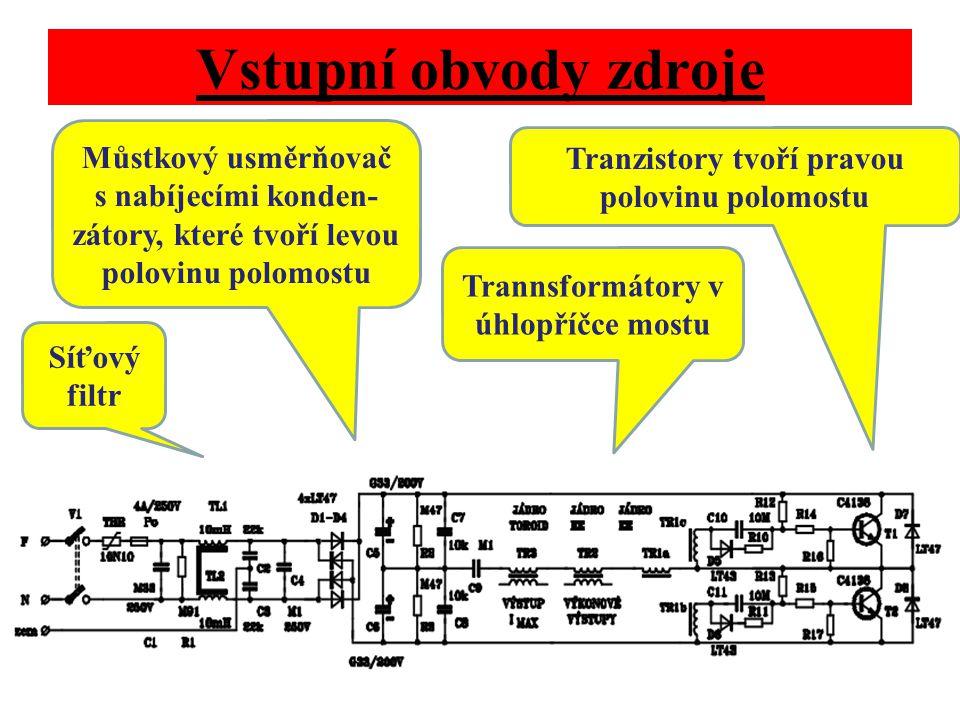 Vstupní obvody zdroje Tranzistory tvoří pravou polovinu polomostu Můstkový usměrňovač s nabíjecími konden- zátory, které tvoří levou polovinu polomost