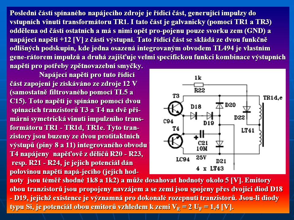 Poslední částí spínaného napájecího zdroje je řídicí část, generující impulzy do vstupních vinutí transformátoru TR1. I tato část je galvanicky (pomoc