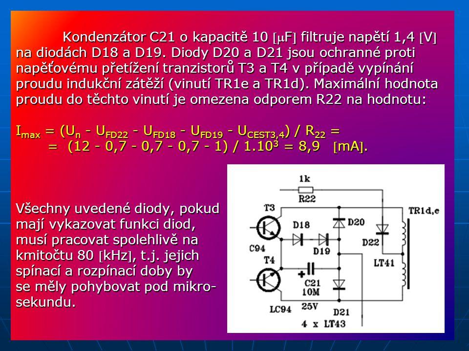 Kondenzátor C21 o kapacitě 10 F filtruje napětí 1,4 V na diodách D18 a D19. Diody D20 a D21 jsou ochranné proti napěťovému přetížení tranzistorů