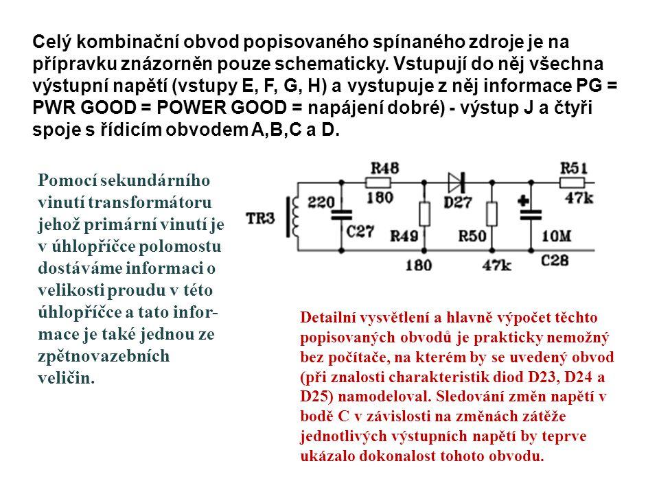 Celý kombinační obvod popisovaného spínaného zdroje je na přípravku znázorněn pouze schematicky. Vstupují do něj všechna výstupní napětí (vstupy E, F,