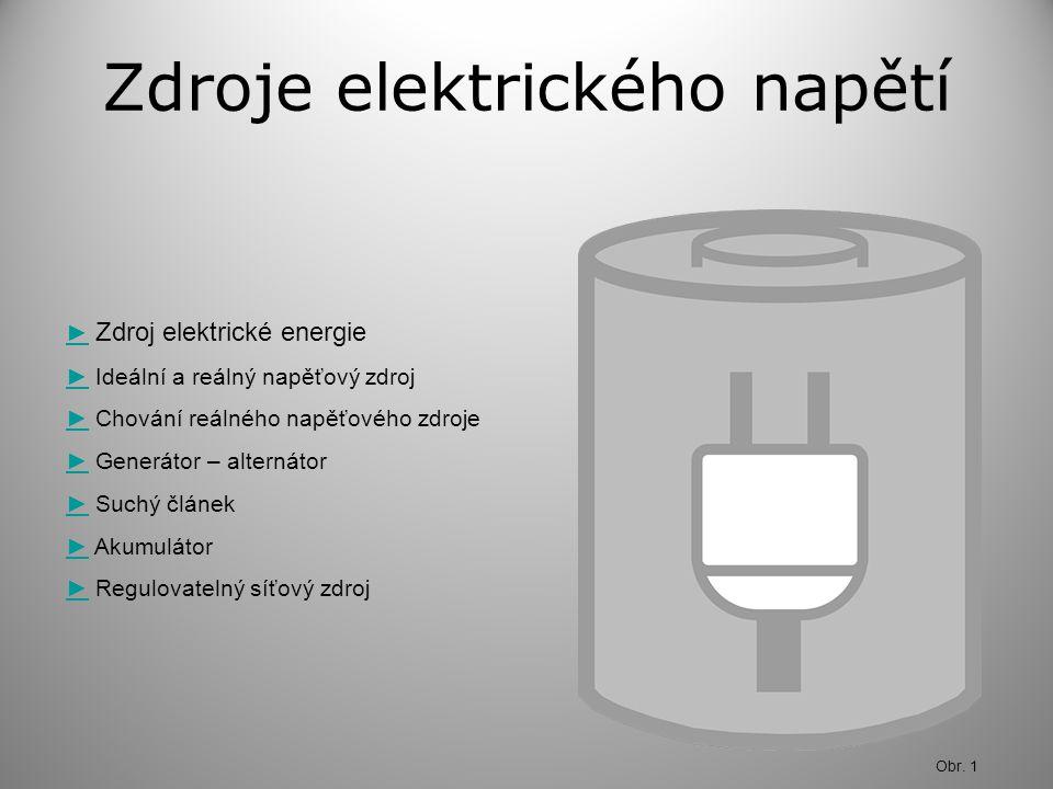 Zdroje elektrického napětí ►► Zdroj elektrické energie ►► Ideální a reálný napěťový zdroj ►► Chování reálného napěťového zdroje ►► Generátor – alterná