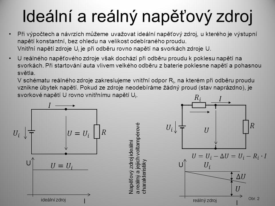 Ideální a reálný napěťový zdroj Při výpočtech a návrzích můžeme uvažovat ideální napěťový zdroj, u kterého je výstupní napětí konstantní, bez ohledu n