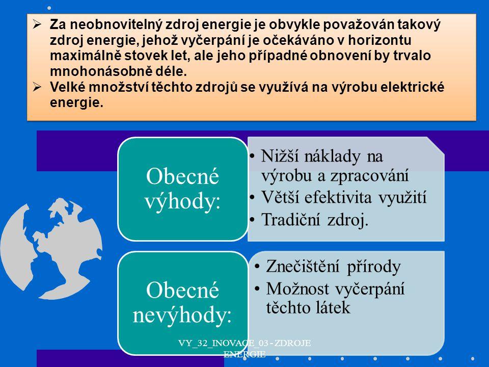  Za neobnovitelný zdroj energie je obvykle považován takový zdroj energie, jehož vyčerpání je očekáváno v horizontu maximálně stovek let, ale jeho př