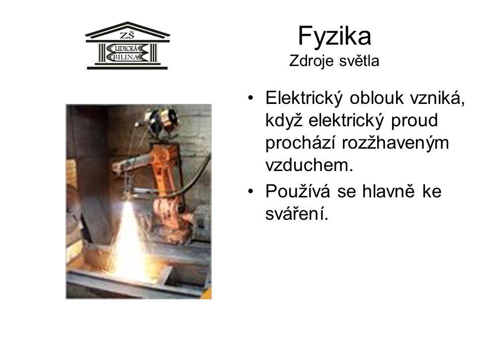 Fyzika Zdroje světla Elektrický oblouk vzniká, když elektrický proud prochází rozžhaveným vzduchem. Používá se hlavně ke sváření.
