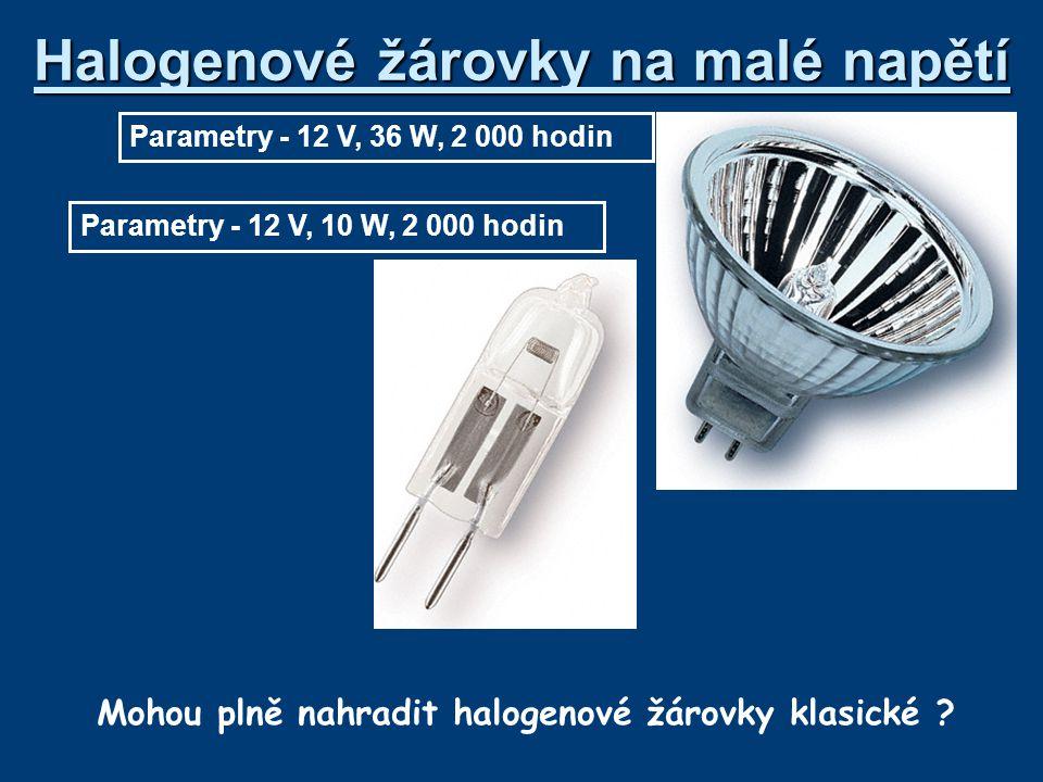 Halogenové žárovky na malé napětí Parametry - 12 V, 36 W, 2 000 hodin Parametry - 12 V, 10 W, 2 000 hodin Mohou plně nahradit halogenové žárovky klasi