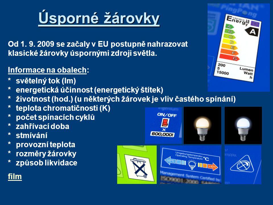 Úsporné žárovky Od 1. 9. 2009 se začaly v EU postupně nahrazovat klasické žárovky úspornými zdroji světla. Informace na obalech: *světelný tok (lm) *e