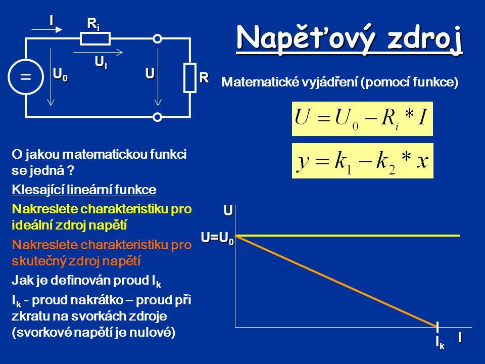 Napěťový zdroj = UiUiUiUi RiRiRiRi U U0U0U0U0IR Matematické vyjádření (pomocí funkce) O jakou matematickou funkci se jedná ? Klesající lineární funkce