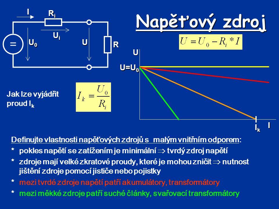 Napěťový zdroj = UiUiUiUi RiRiRiRi U U0U0U0U0IR Jak lze vyjádřit proud I kUI U=U 0 IkIkIkIk Definujte vlastnosti napěťových zdrojů s malým vnitřním od