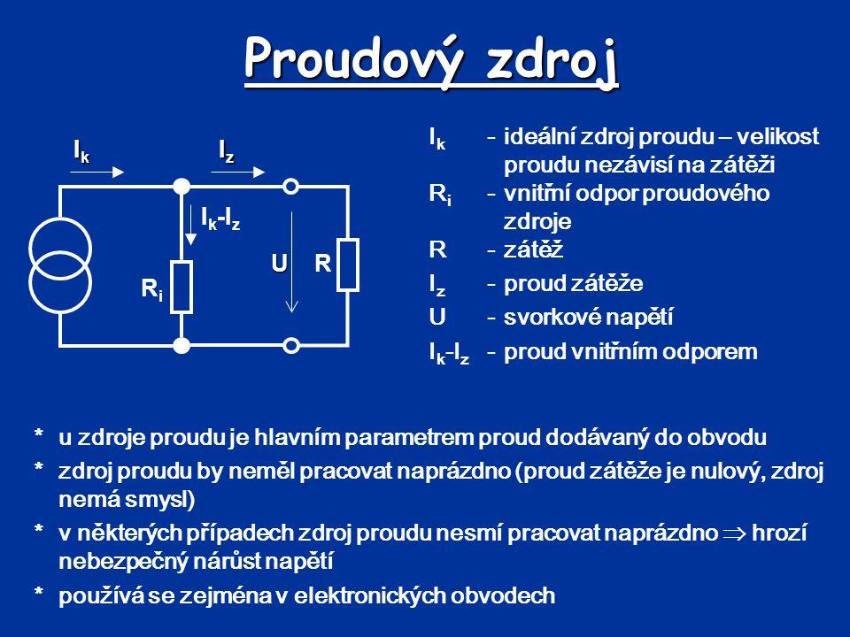Proudový zdroj I k -ideální zdroj proudu – velikost proudu nezávisí na zátěži R i -vnitřní odpor proudového zdroje R-zátěž I z -proud zátěže U-svorkov