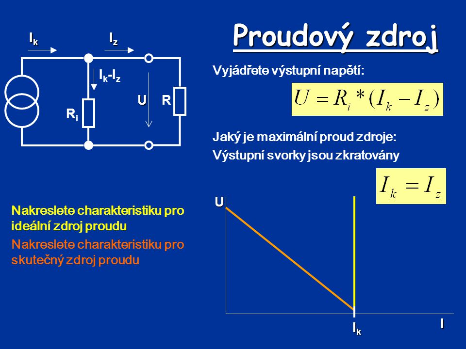 Proudový zdroj Vyjádřete výstupní napětí: Nakreslete charakteristiku pro ideální zdroj proudu Nakreslete charakteristiku pro skutečný zdroj proudu U I