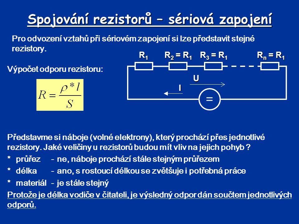 Spojování rezistorů – sériová zapojení Pro odvození vztahů při sériovém zapojení si lze představit stejné rezistory. = R1R1R1R1U I R 2 = R 1 R 3 = R 1
