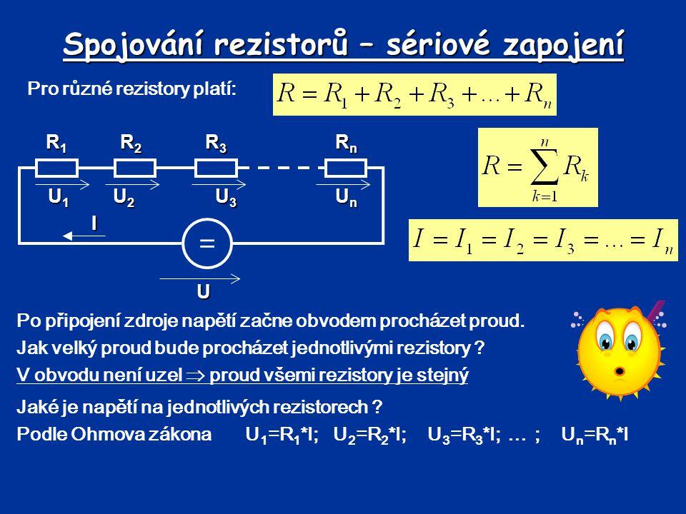 Spojování rezistorů – sériové zapojení U1U1U1U1 U2U2U2U2 U3U3U3U3 Pro různé rezistory platí: U I = R1R1R1R1 R2R2R2R2 R3R3R3R3 RnRnRnRn Po připojení zd