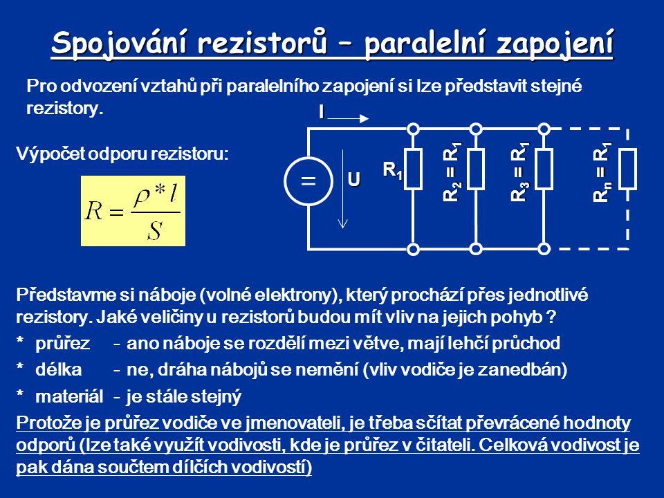 Spojování rezistorů – paralelní zapojení Pro odvození vztahů při paralelního zapojení si lze představit stejné rezistory. Výpočet odporu rezistoru: Př