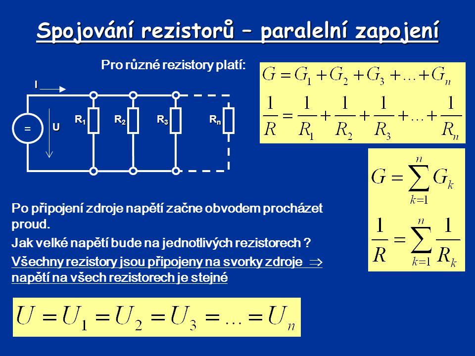 Spojování rezistorů – paralelní zapojení Pro různé rezistory platí: Po připojení zdroje napětí začne obvodem procházet proud. Jak velké napětí bude na