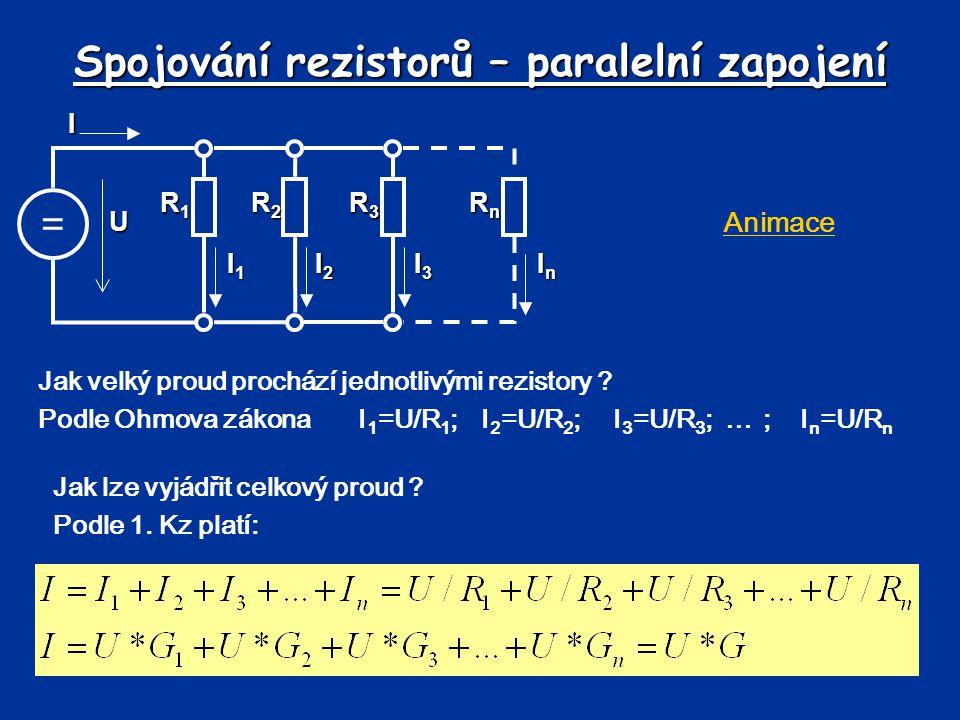 Spojování rezistorů – paralelní zapojení I1I1I1I1 I2I2I2I2 I3I3I3I3 InInInIn Jak velký proud prochází jednotlivými rezistory ? Podle Ohmova zákonaI 1