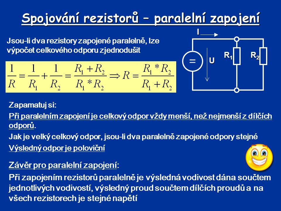 Spojování rezistorů – paralelní zapojení Jsou-li dva rezistory zapojené paralelně, lze výpočet celkového odporu zjednodušit Závěr pro paralelní zapoje