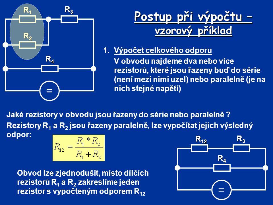 Postup při výpočtu – vzorový příklad 1.Výpočet celkového odporu V obvodu najdeme dva nebo více rezistorů, které jsou řazeny buď do série (není mezi ni