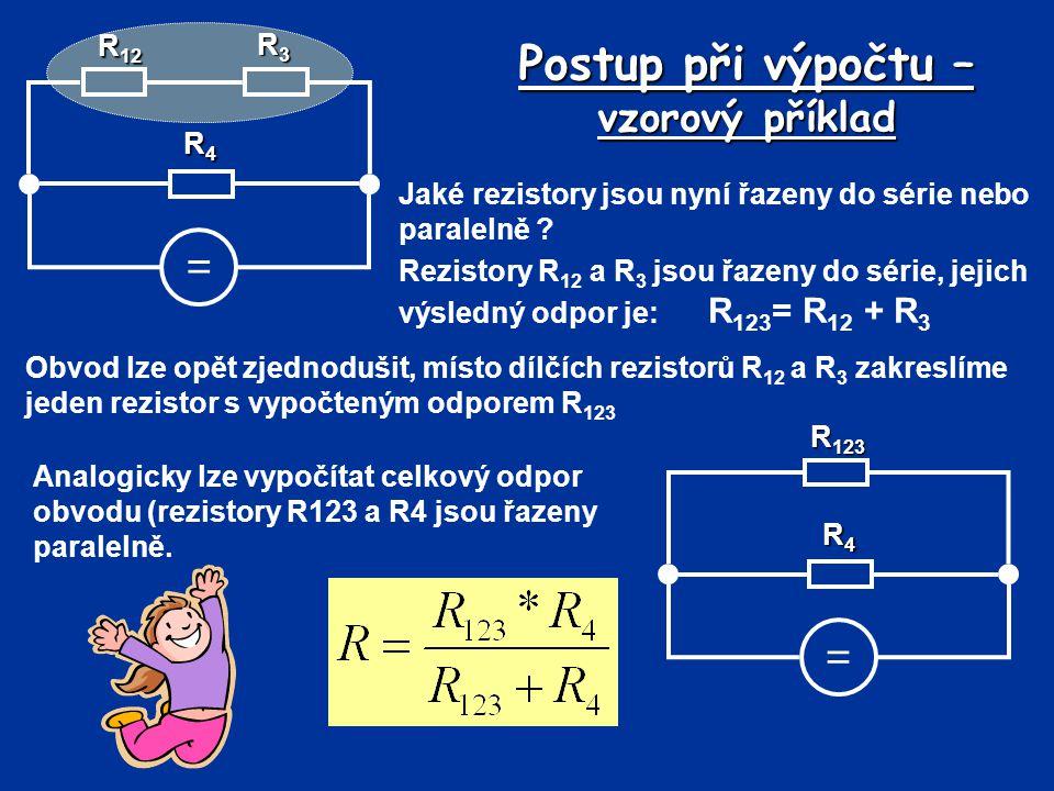 Postup při výpočtu – vzorový příklad Jaké rezistory jsou nyní řazeny do série nebo paralelně ? Rezistory R 12 a R 3 jsou řazeny do série, jejich výsle