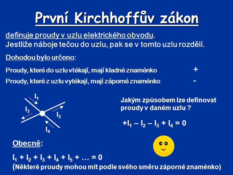 První Kirchhoffův zákon definuje proudy v uzlu elektrického obvodu. Jestliže náboje tečou do uzlu, pak se v tomto uzlu rozdělí. Dohodou bylo určeno: P