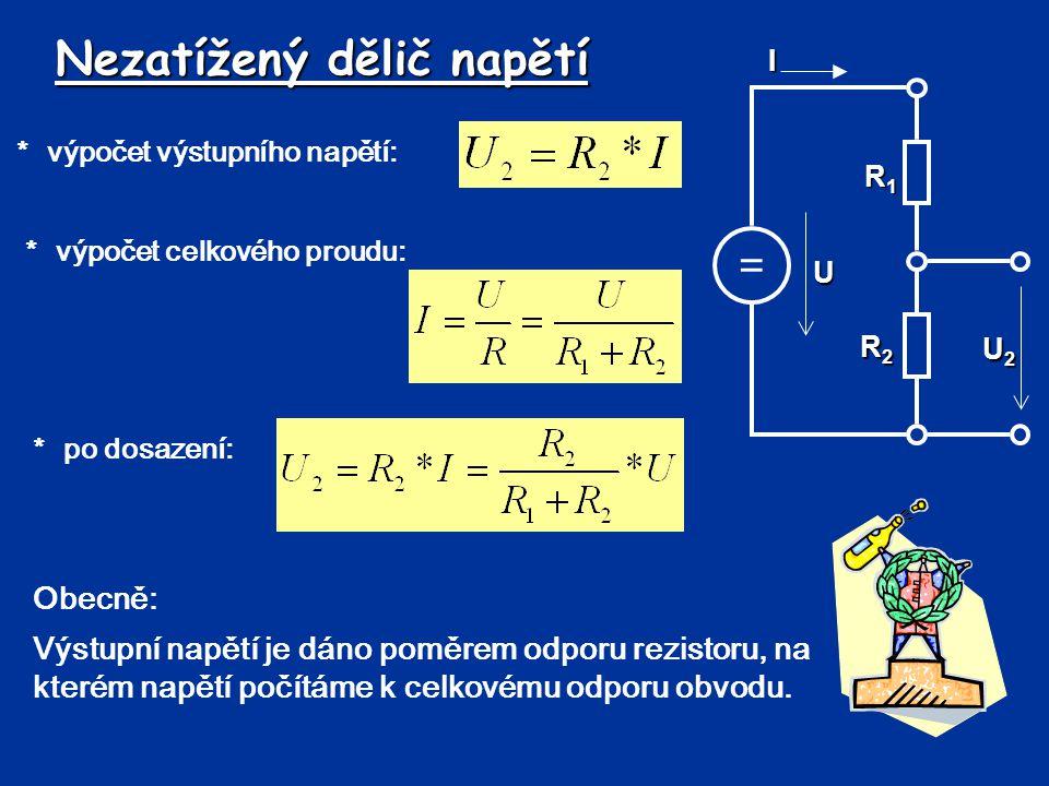 Nezatížený dělič napětí *výpočet výstupního napětí: = R1R1R1R1 UI R2R2R2R2 U2U2U2U2 *výpočet celkového proudu: *po dosazení: Obecně: Výstupní napětí j