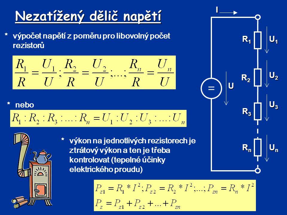 Nezatížený dělič napětí *výpočet napětí z poměru pro libovolný počet rezistorů = R1R1R1R1 UI R2R2R2R2 U1U1U1U1 R3R3R3R3 RnRnRnRn U2U2U2U2 U3U3U3U3 UnU