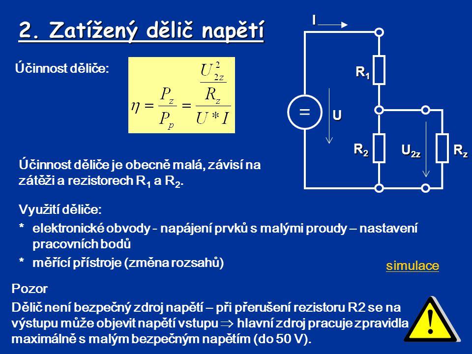 2. Zatížený dělič napětí Účinnost děliče: Účinnost děliče je obecně malá, závisí na zátěži a rezistorech R 1 a R 2. = R1R1R1R1 UI R2R2R2R2 U 2z RzRzRz