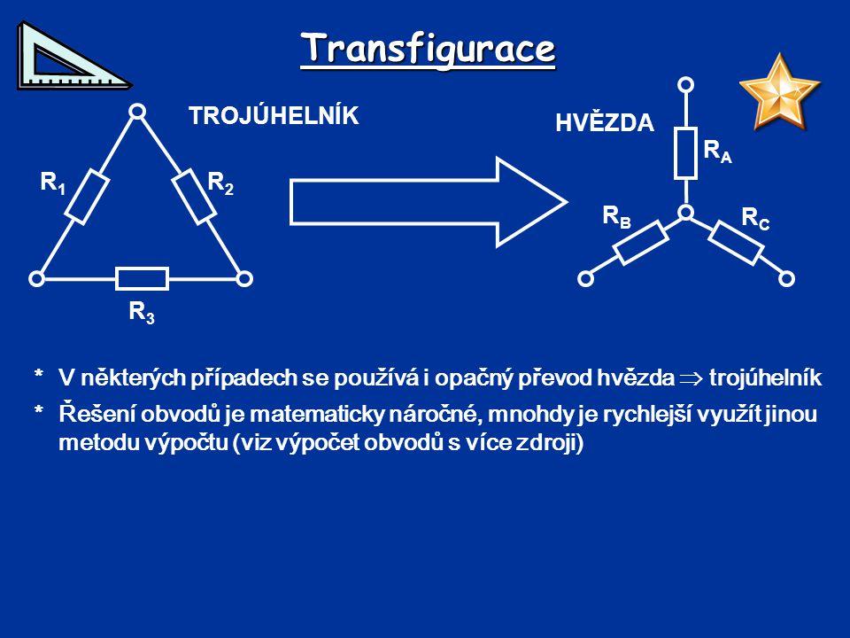 Transfigurace *V některých případech se používá i opačný převod hvězda  trojúhelník *Řešení obvodů je matematicky náročné, mnohdy je rychlejší využít