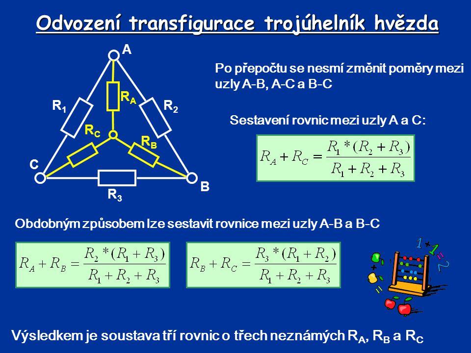 Odvození transfigurace trojúhelník hvězda Po přepočtu se nesmí změnit poměry mezi uzly A-B, A-C a B-C R3R3 R2R2 R1R1 RBRB RARA RCRC A B C Obdobným způ