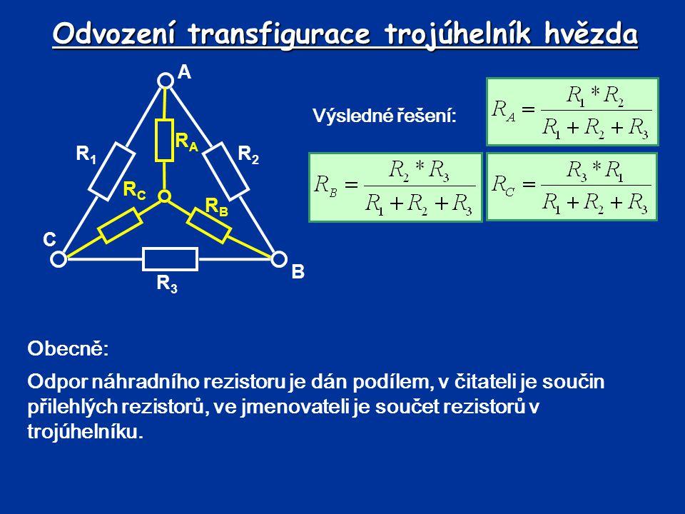 Odvození transfigurace trojúhelník hvězda Výsledné řešení: R3R3 R2R2 R1R1 RBRB RARA RCRC A B C Obecně: Odpor náhradního rezistoru je dán podílem, v či