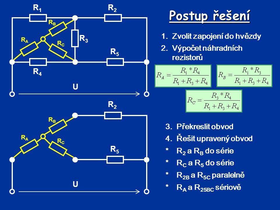 Postup řešení U R3R3 R5R5 R4R4 R2R2 R1R1 1.Zvolit zapojení do hvězdy 2.Výpočet náhradních rezistorů RBRB RARA RCRC 3.Překreslit obvod 4.Řešit upravený