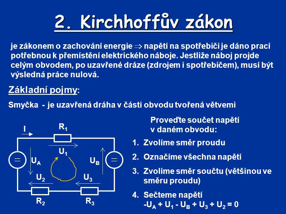 2. Kirchhoffův zákon je zákonem o zachování energie  napětí na spotřebiči je dáno prací potřebnou k přemístění elektrického náboje. Jestliže náboj pr